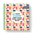 Your flow keep calm daily craft book