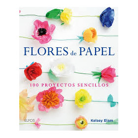 Flores de papel. 100 proyectos sencillos